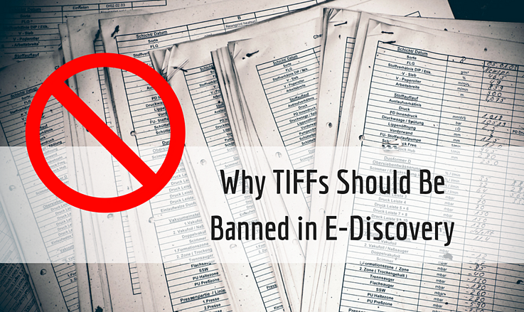 Why Tiff Files Should Be Banned in E-Discovery